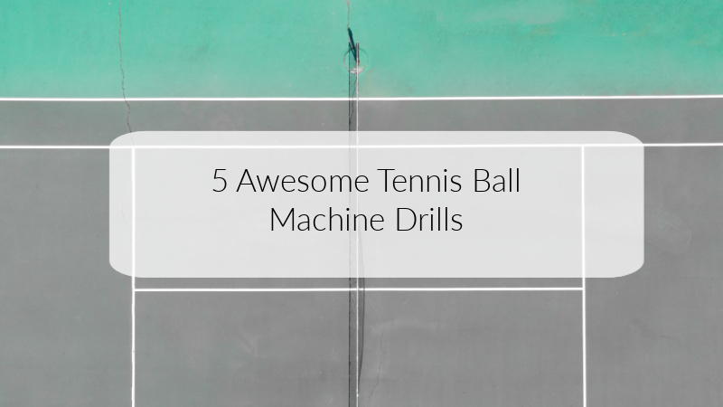 5 Awesome Tennis Ball Machine Drills