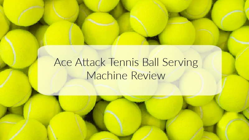 Ace Attack Tennis Ball Serving Machine Review