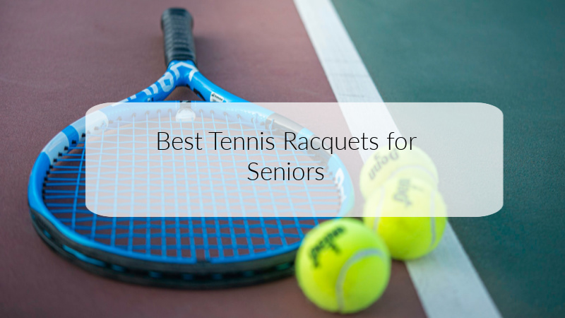 Best Tennis Racquets for Seniors