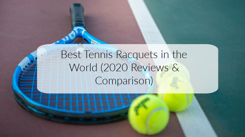 Best Tennis Racquets in the World (2020 Reviews & Comparison)