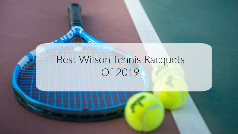 Best Wilson Tennis Racquets Of 2019