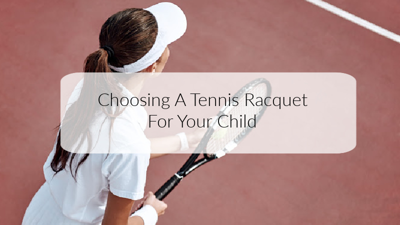 Choosing A Tennis Racquet For Your Child