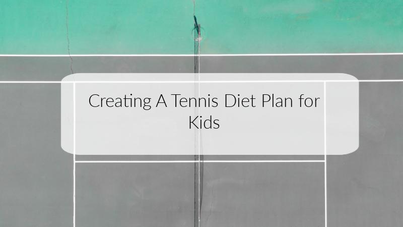 Creating A Tennis Diet Plan for Kids
