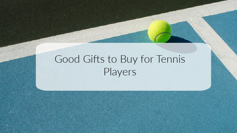 Good Gifts to Buy for Tennis Players