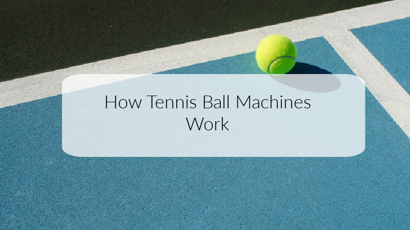 How Tennis Ball Machines Work