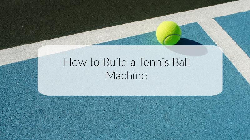 How to Build a Tennis Ball Machine