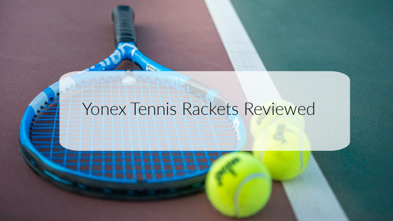 Yonex Tennis Rackets Reviewed